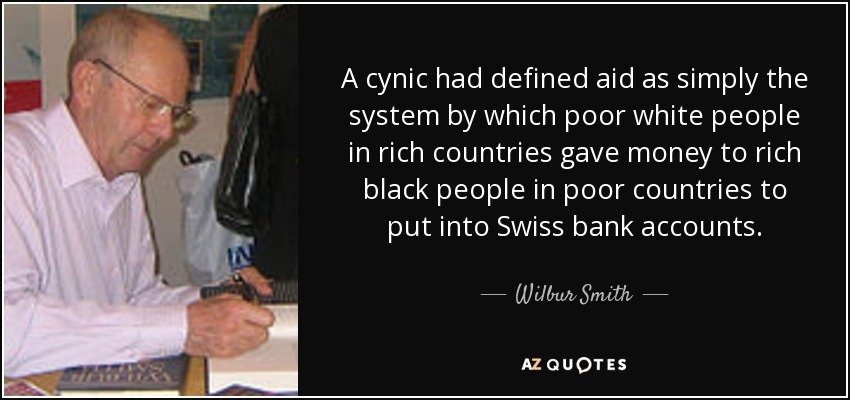quote-a-cynic-had-defined-aid-as-simply-the-system-by-which-poor-white-people-in-rich-countries-wilbur-smith-77-6-0603
