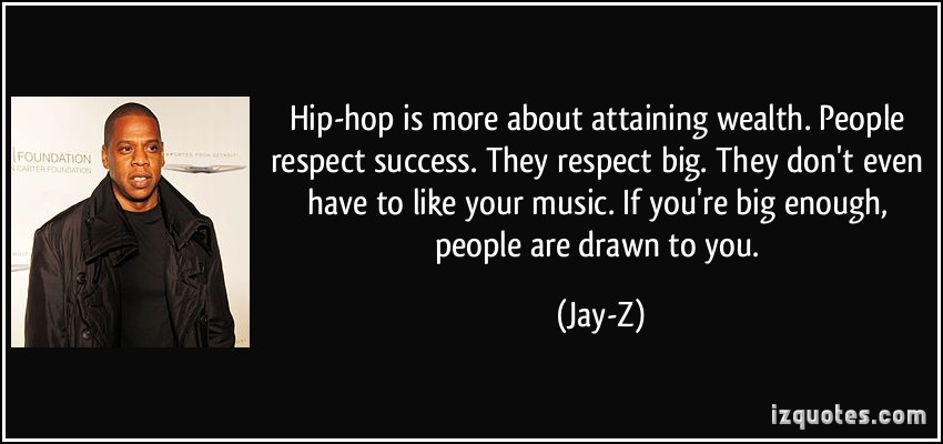 quote-hip-hop-is-more-about-attaining-wealth-people-respect-success-they-respect-big-they-don-t-even-jay-z-97942